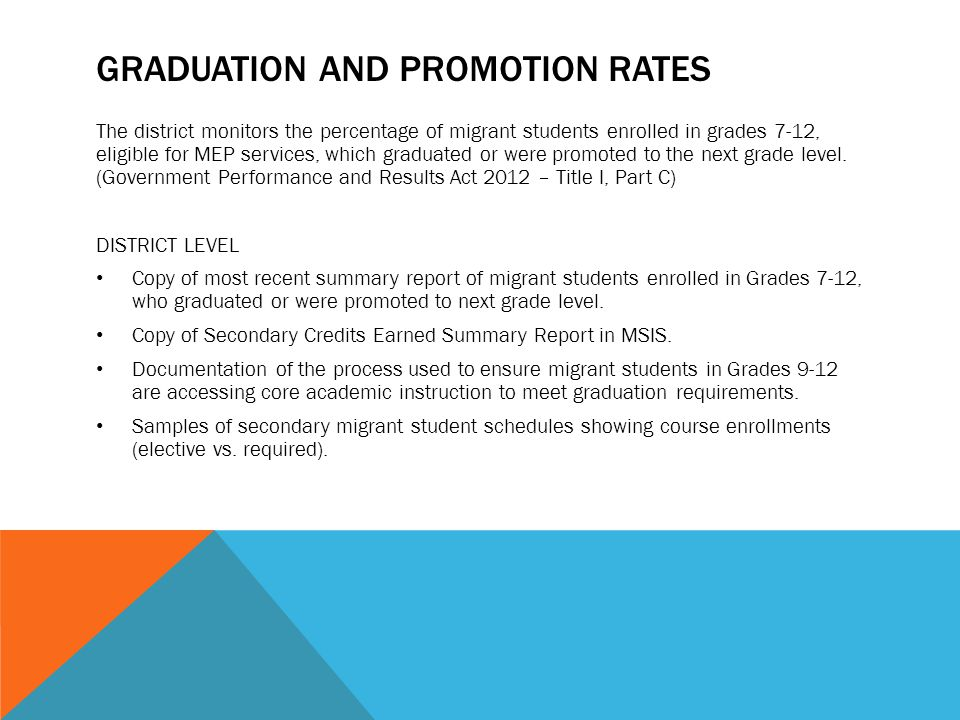 GRADUATION AND PROMOTION RATES The district monitors the percentage of migrant students enrolled in grades 7-12, eligible for MEP services, which graduated or were promoted to the next grade level.