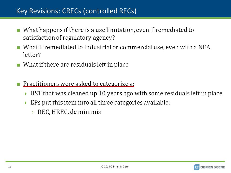 © 2013 O'Brien & Gere Key Revisions: CRECs (controlled RECs)  What happens if there is a use limitation, even if remediated to satisfaction of regula