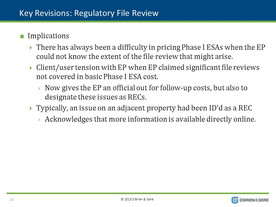 © 2013 O'Brien & Gere Key Revisions: Regulatory File Review  Implications  There has always been a difficulty in pricing Phase I ESAs when the EP co