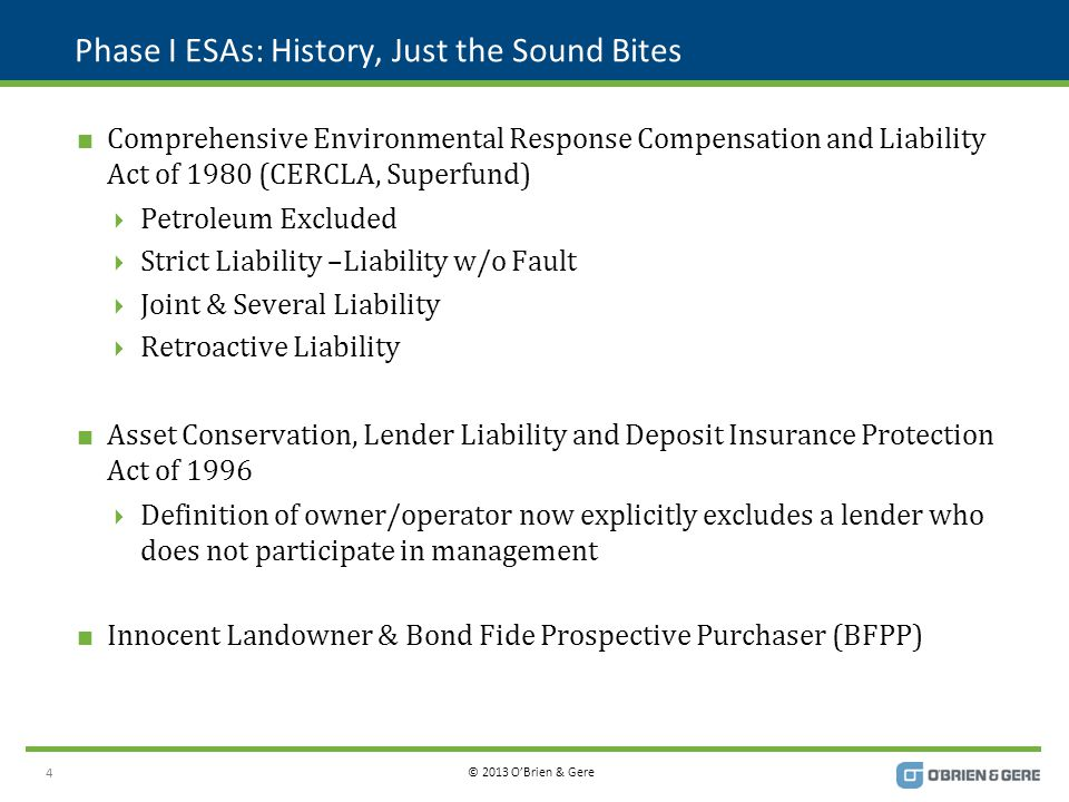 © 2013 O'Brien & Gere Phase I ESAs: So…Who Uses Them  Purchaser/Acquisition  Property  Corporation  Seller/Divestitures  Pre-divestiture evaluation  Leases – Lessee or Lessor  Property Environmental Quality Baseline  Right-of-way, Easement  Farm development easement  Watershed protection  Toll manufacturing 5