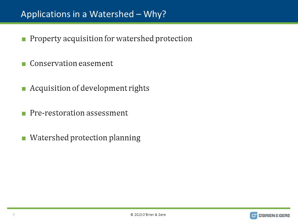 © 2013 O'Brien & Gere Applications in a Watershed – Why.
