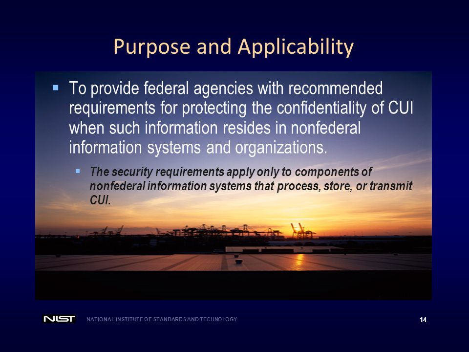 NATIONAL INSTITUTE OF STANDARDS AND TECHNOLOGY 14 Purpose and Applicability  To provide federal agencies with recommended requirements for protecting