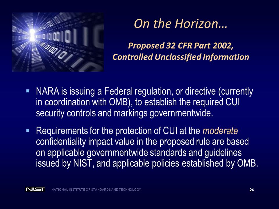NATIONAL INSTITUTE OF STANDARDS AND TECHNOLOGY 24 On the Horizon… Proposed 32 CFR Part 2002, Controlled Unclassified Information  NARA is issuing a F