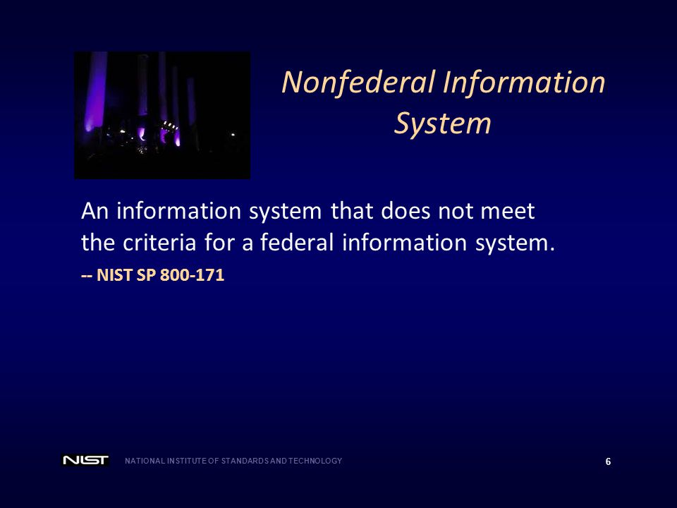 NATIONAL INSTITUTE OF STANDARDS AND TECHNOLOGY 6 An information system that does not meet the criteria for a federal information system. -- NIST SP 80