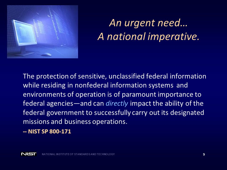 NATIONAL INSTITUTE OF STANDARDS AND TECHNOLOGY 9 The protection of sensitive, unclassified federal information while residing in nonfederal informatio