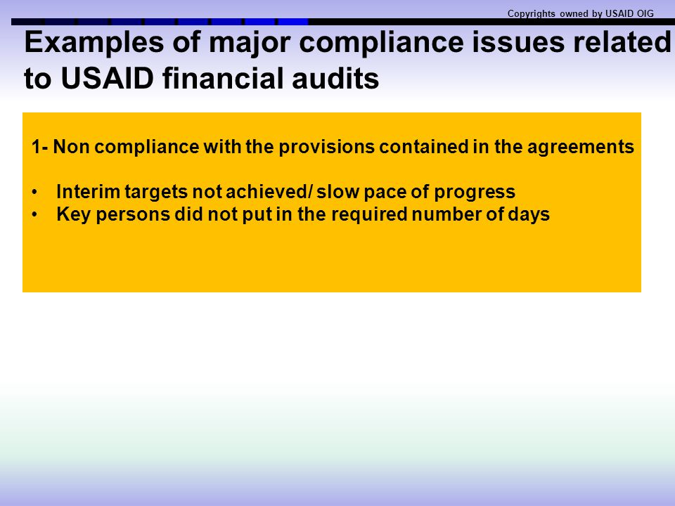 Major compliance issues related to USAID financial audits Copyrights owned by USAID OIG 1- Non compliance with the provisions contained in the agreements 1.1.1 Non compliance with the provisions contained in required circulars for instance: FAR 31.2, OMB A- 122, A 21, A87 etc.
