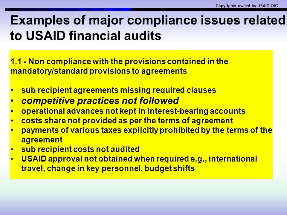 Examples of major compliance issues related to USAID financial audits Copyrights owned by USAID OIG 1- Non compliance with the provisions contained in