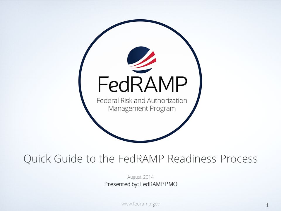 PAGE www.fedramp.gov Quick Guide to the FedRAMP Readiness Process 1 August 2014 Presented by: FedRAMP PMO www.fedramp.gov