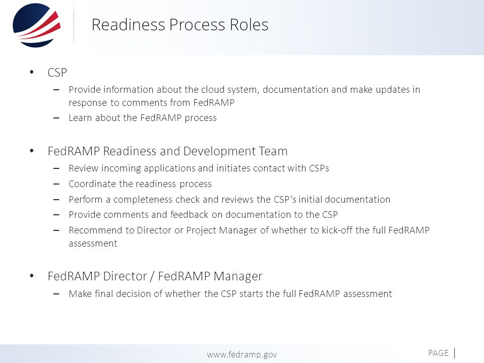 PAGE www.fedramp.gov Readiness Process Roles CSP – Provide information about the cloud system, documentation and make updates in response to comments