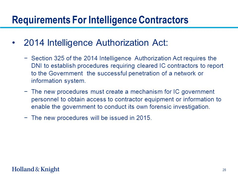 Requirements For Intelligence Contractors 2014 Intelligence Authorization Act: −Section 325 of the 2014 Intelligence Authorization Act requires the DNI to establish procedures requiring cleared IC contractors to report to the Government the successful penetration of a network or information system.