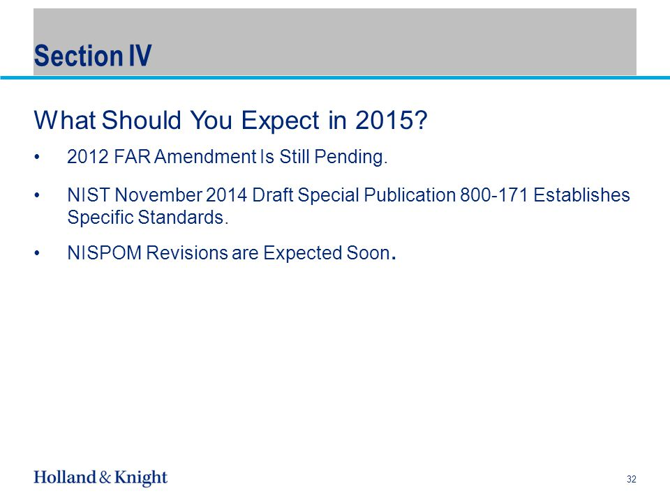 Section IV What Should You Expect in 2015. 2012 FAR Amendment Is Still Pending.