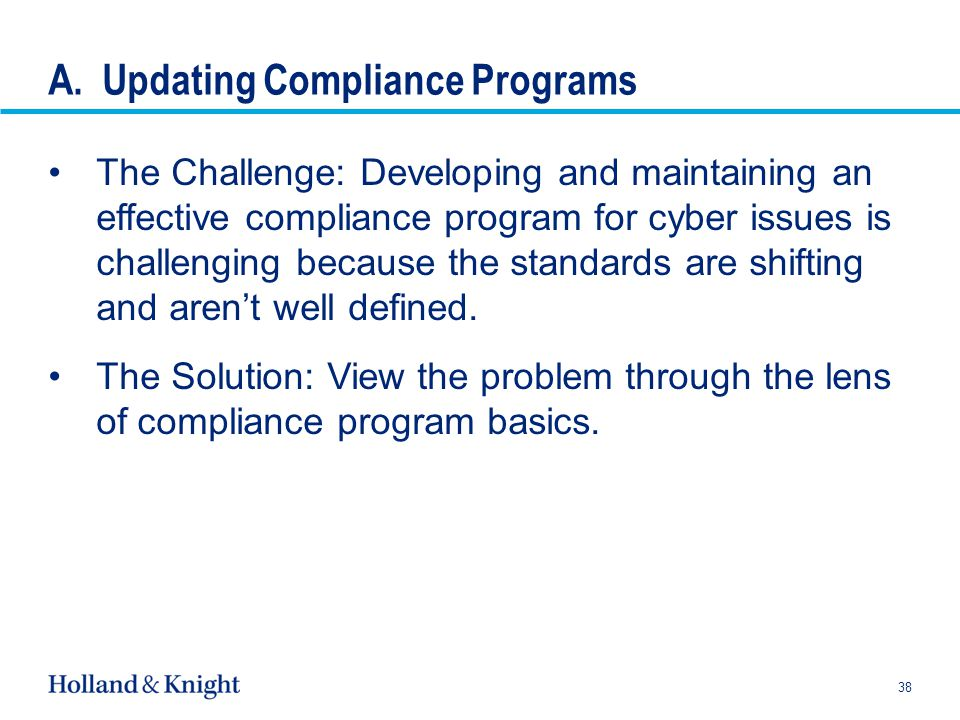 A. Updating Compliance Programs The Challenge: Developing and maintaining an effective compliance program for cyber issues is challenging because the