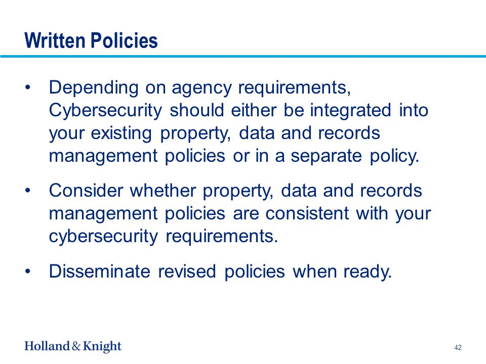 Written Policies Depending on agency requirements, Cybersecurity should either be integrated into your existing property, data and records management policies or in a separate policy.