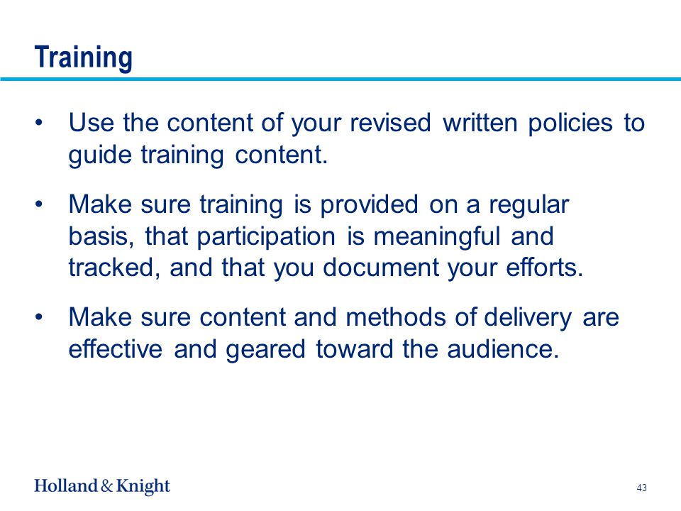 Training Use the content of your revised written policies to guide training content.