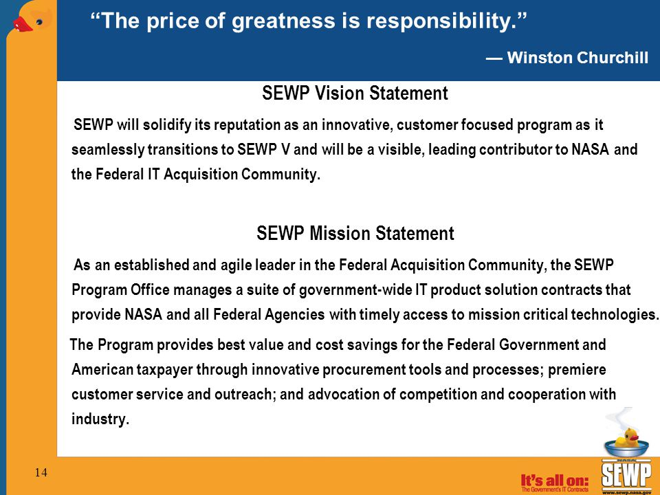 SEWP Vision Statement SEWP will solidify its reputation as an innovative, customer focused program as it seamlessly transitions to SEWP V and will be a visible, leading contributor to NASA and the Federal IT Acquisition Community.