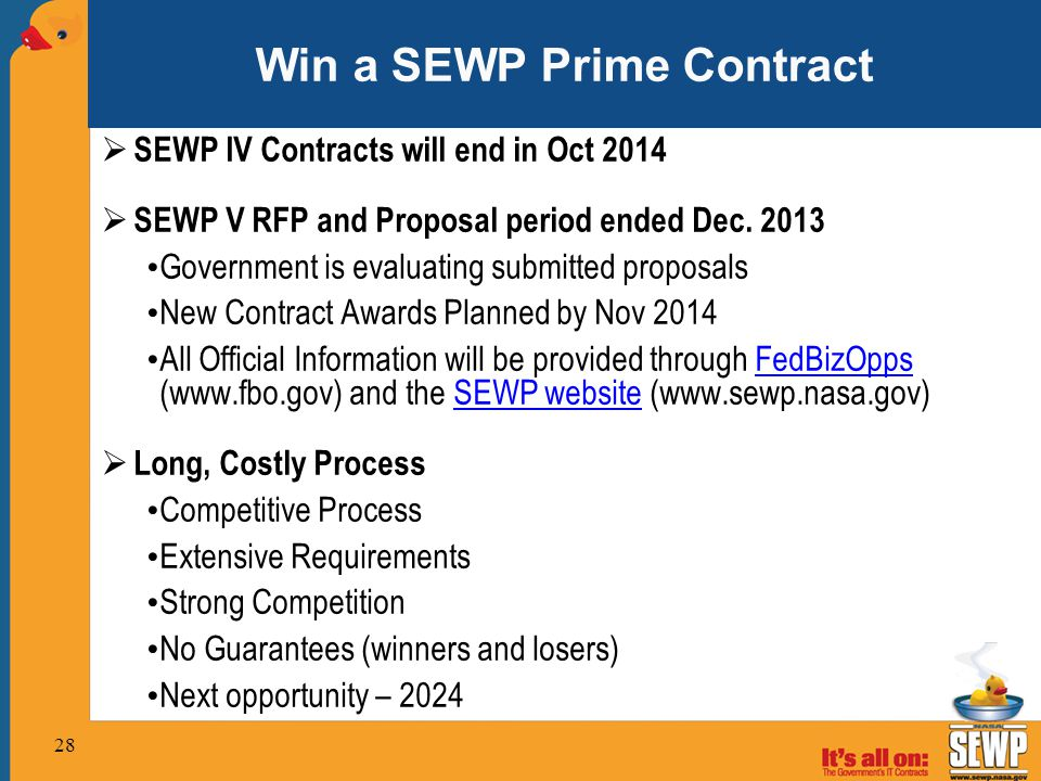 Win a SEWP Prime Contract  SEWP IV Contracts will end in Oct 2014  SEWP V RFP and Proposal period ended Dec.
