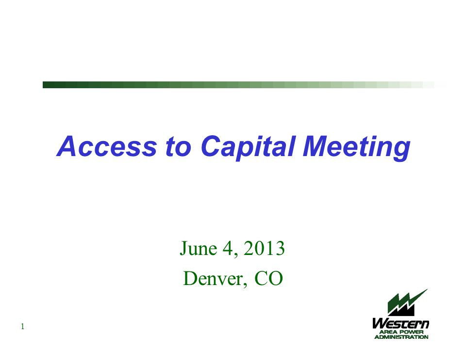 Access to Capital Meeting June 4, 2013 Denver, CO 1
