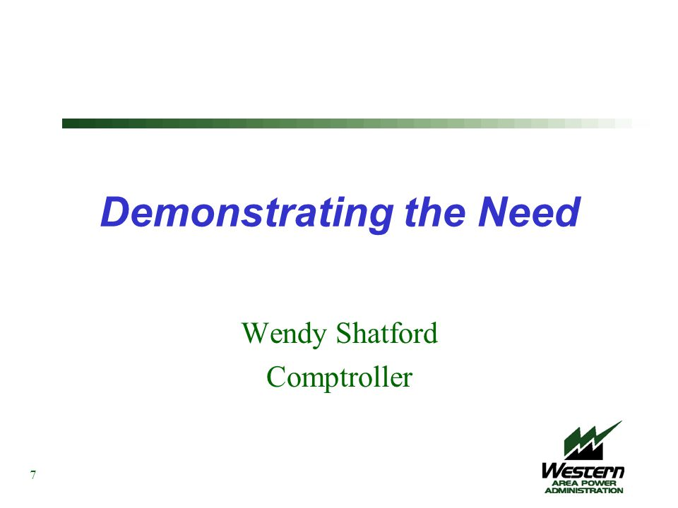 Demonstrating the Need Wendy Shatford Comptroller 7