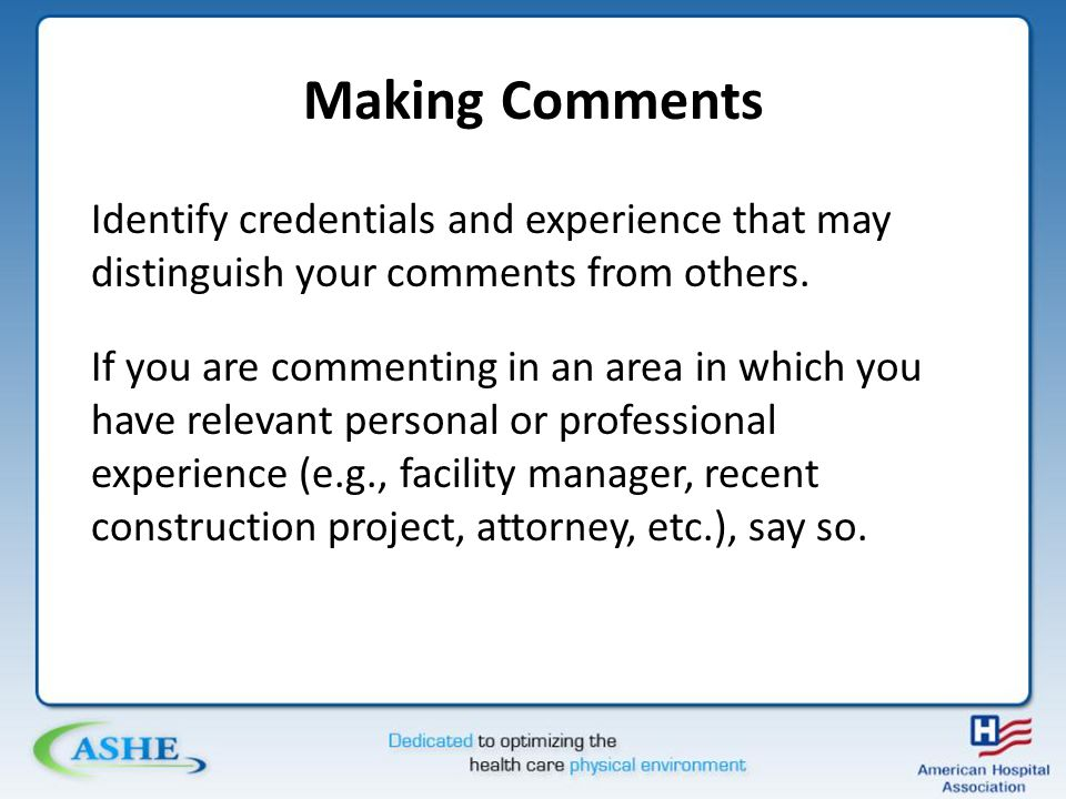 Making Comments Identify credentials and experience that may distinguish your comments from others.