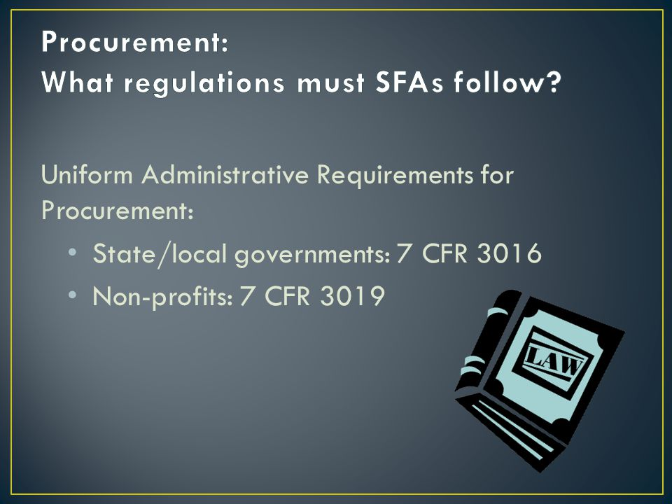 Uniform Administrative Requirements for Procurement: State/local governments: 7 CFR 3016 Non-profits: 7 CFR 3019
