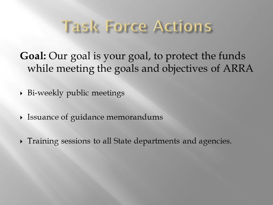 Goal: Our goal is your goal, to protect the funds while meeting the goals and objectives of ARRA  Bi-weekly public meetings  Issuance of guidance memorandums  Training sessions to all State departments and agencies.