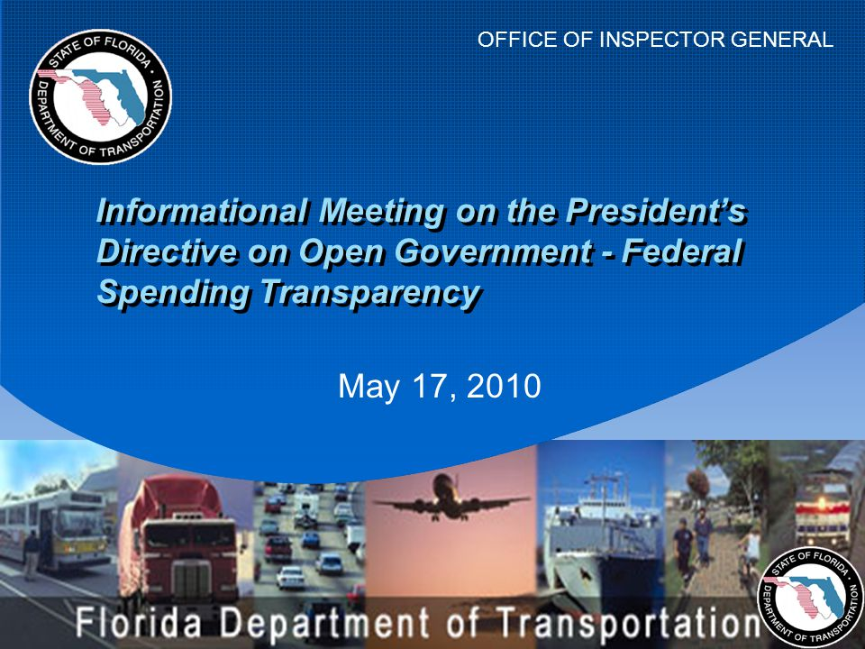 OFFICE OF INSPECTOR GENERAL May 17, 2010 Informational Meeting on the President's Directive on Open Government - Federal Spending Transparency