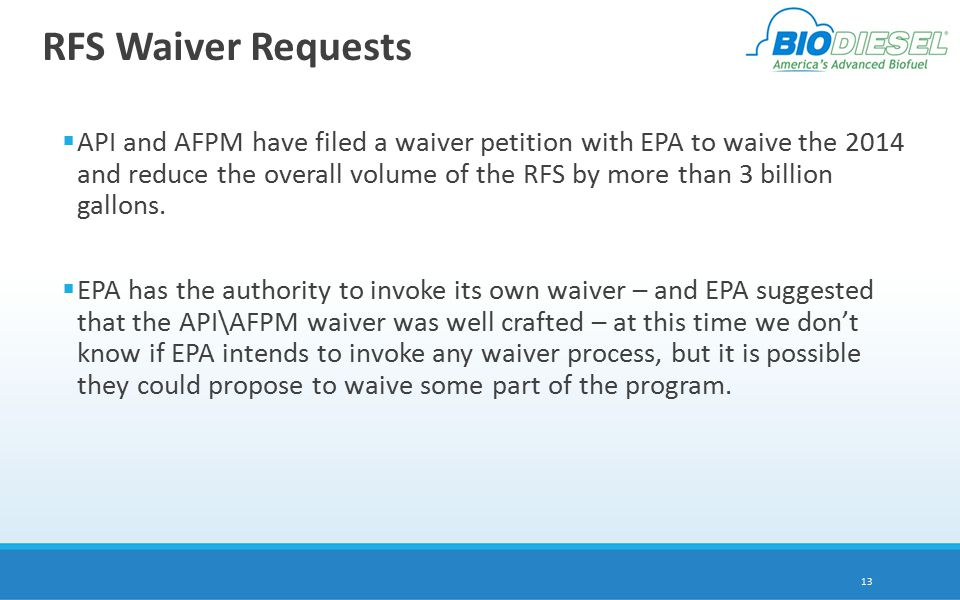 RFS Waiver Requests  API and AFPM have filed a waiver petition with EPA to waive the 2014 and reduce the overall volume of the RFS by more than 3 billion gallons.