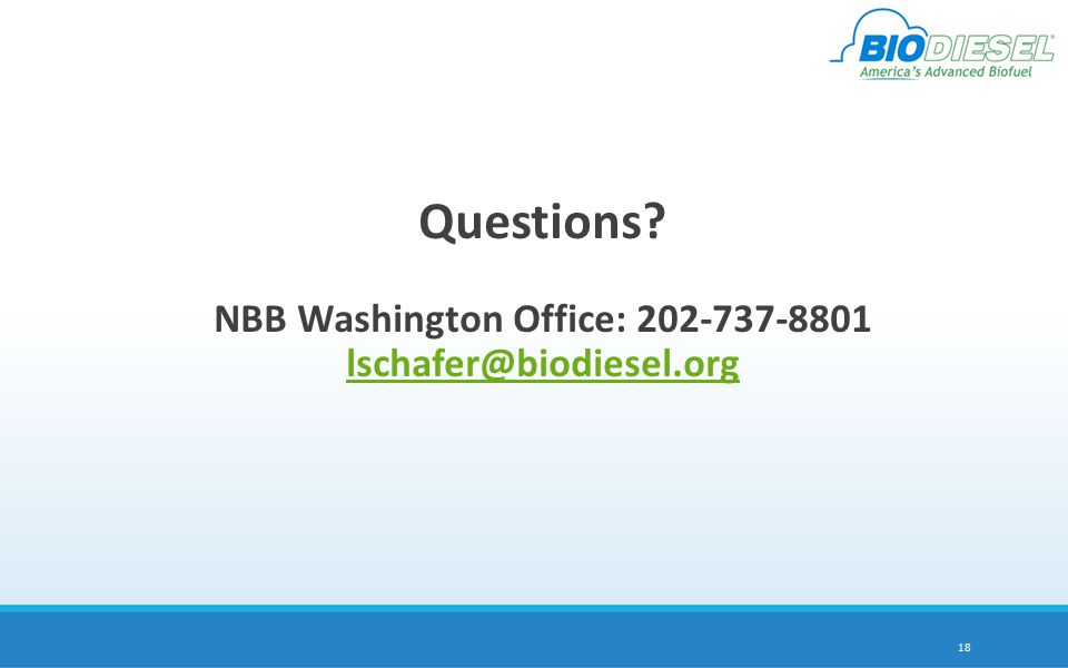 Questions NBB Washington Office: 202-737-8801 lschafer@biodiesel.org lschafer@biodiesel.org 18
