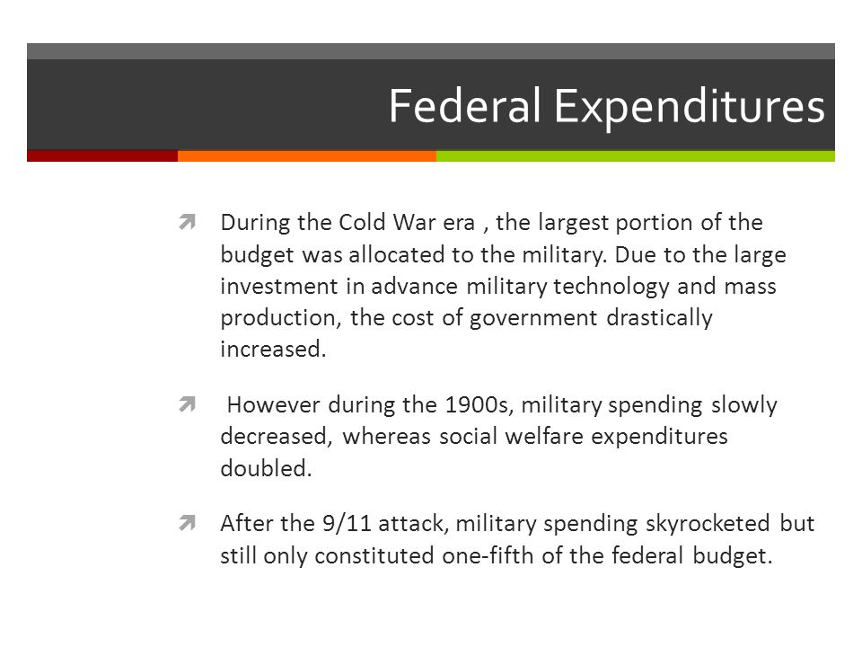 Federal Expenditures  During the Cold War era, the largest portion of the budget was allocated to the military.