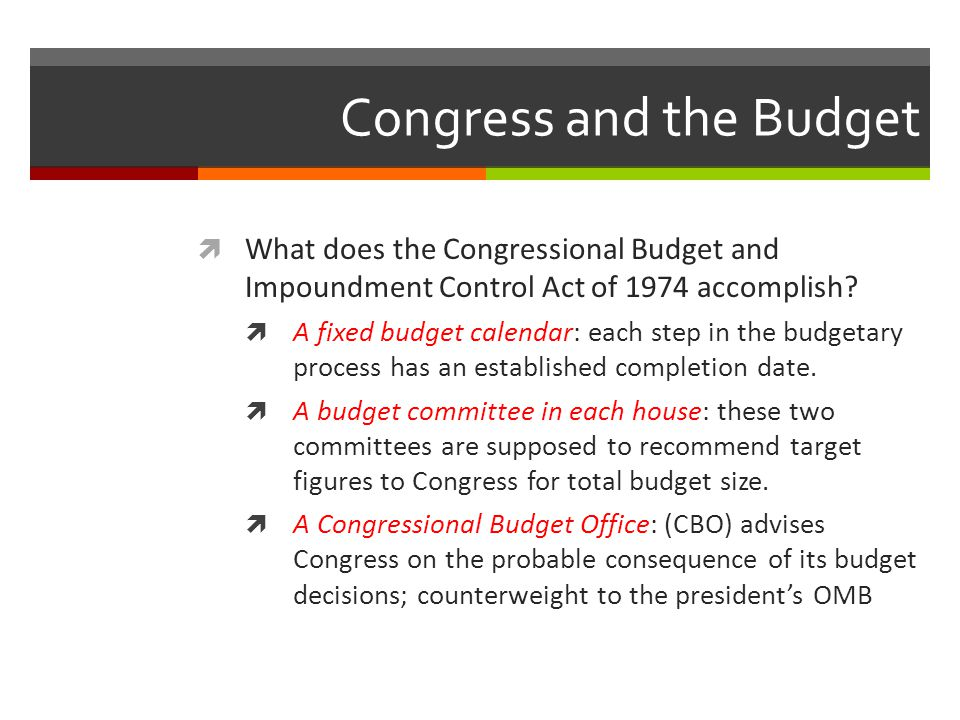 Congress and the Budget  What does the Congressional Budget and Impoundment Control Act of 1974 accomplish.