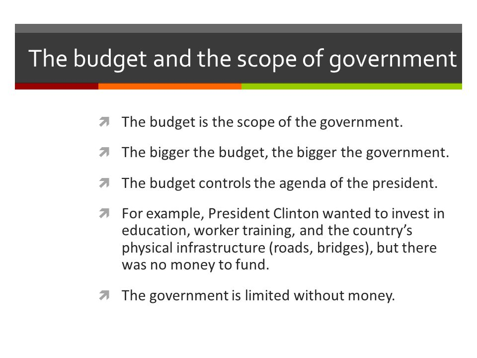 The budget and the scope of government  The budget is the scope of the government.
