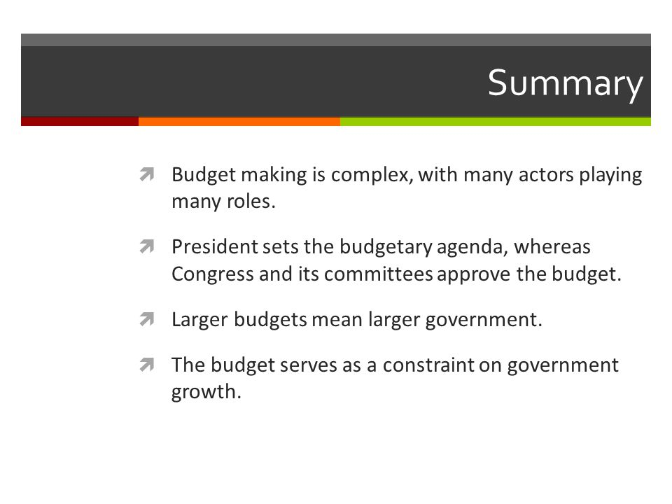 Summary  Budget making is complex, with many actors playing many roles.