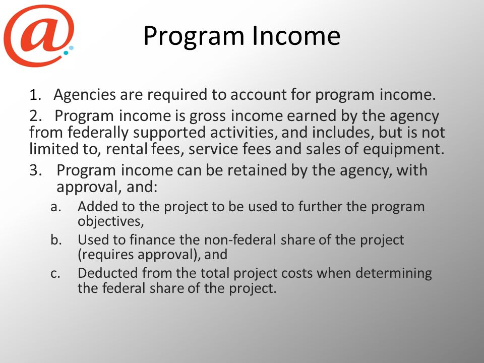 Program Income 1. Agencies are required to account for program income.