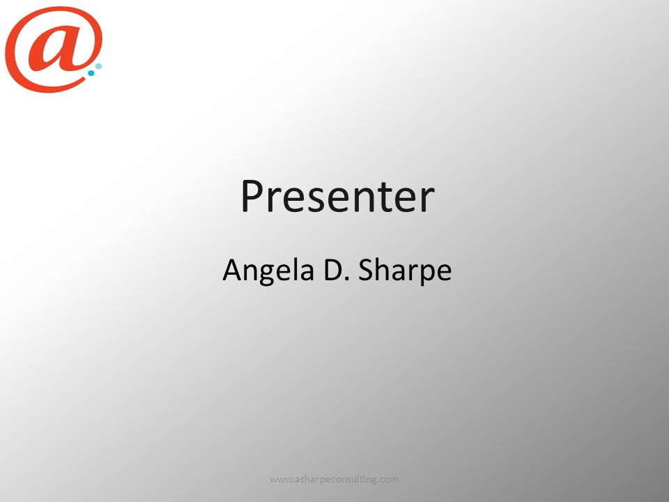 www.asharpeconsulting.com2 Presenter Angela D. Sharpe