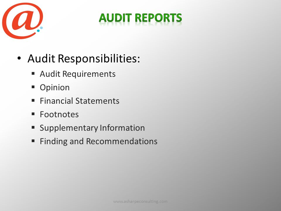 Audit Responsibilities:  Audit Requirements  Opinion  Financial Statements  Footnotes  Supplementary Information  Finding and Recommendations www.asharpeconsulting.com42