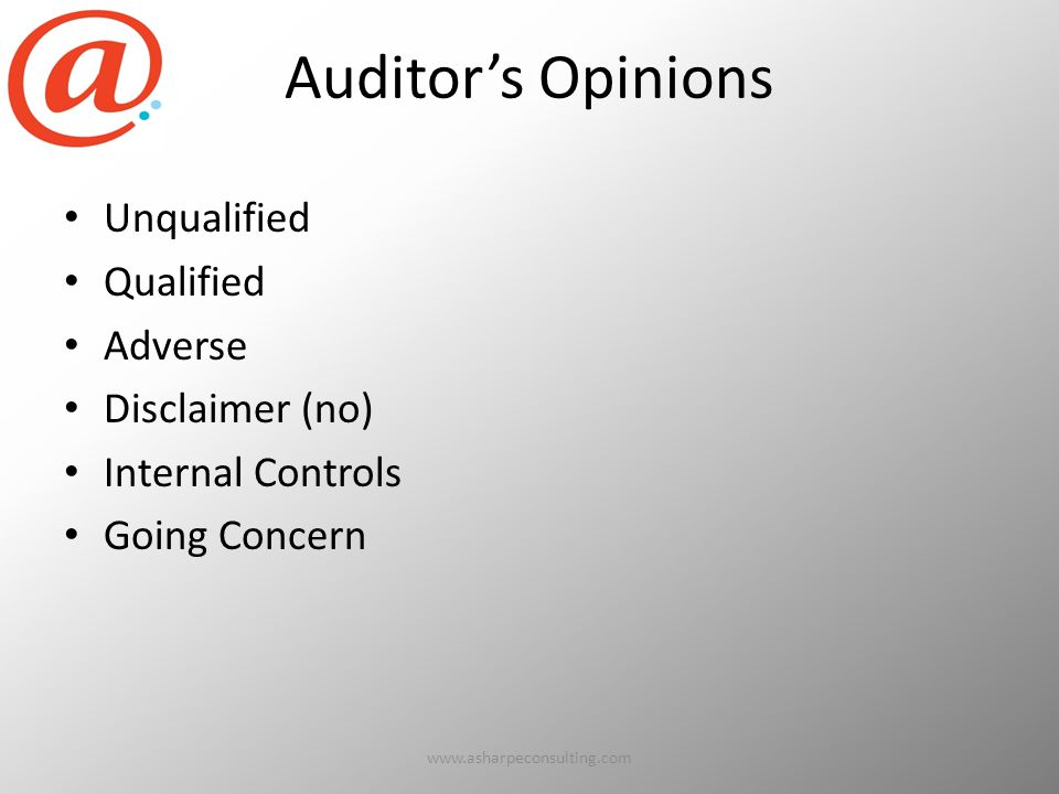 Auditor's Opinions Unqualified Qualified Adverse Disclaimer (no) Internal Controls Going Concern www.asharpeconsulting.com43