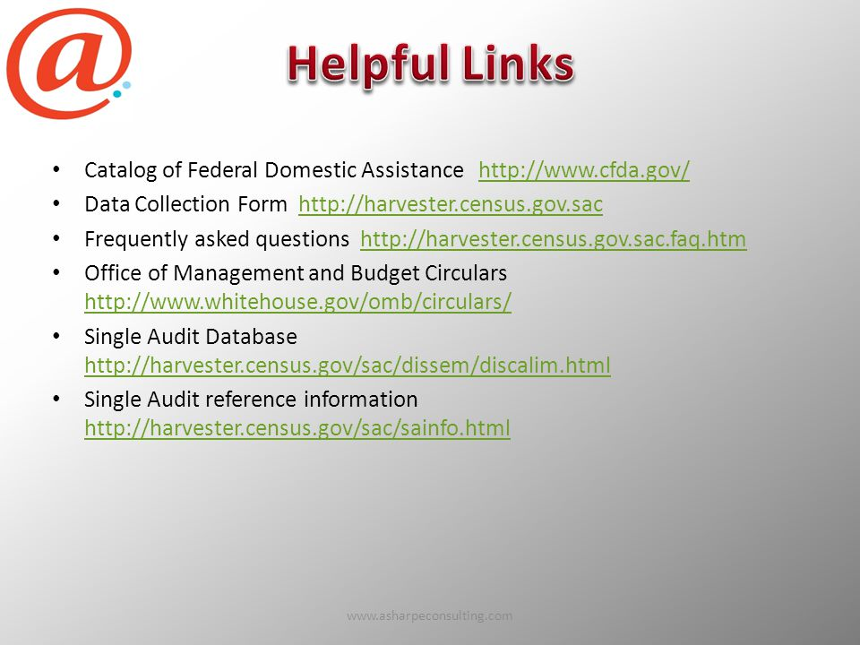Catalog of Federal Domestic Assistance http://www.cfda.gov/http://www.cfda.gov/ Data Collection Form http://harvester.census.gov.sachttp://harvester.census.gov.sac Frequently asked questions http://harvester.census.gov.sac.faq.htmhttp://harvester.census.gov.sac.faq.htm Office of Management and Budget Circulars http://www.whitehouse.gov/omb/circulars/ http://www.whitehouse.gov/omb/circulars/ Single Audit Database http://harvester.census.gov/sac/dissem/discalim.html http://harvester.census.gov/sac/dissem/discalim.html Single Audit reference information http://harvester.census.gov/sac/sainfo.html http://harvester.census.gov/sac/sainfo.html www.asharpeconsulting.com78