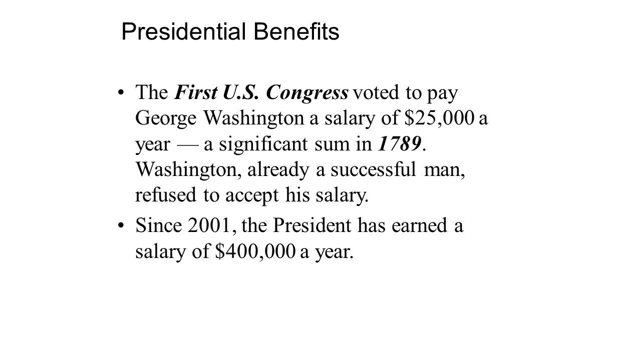 The First U.S. Congress voted to pay George Washington a salary of $25,000 a year — a significant sum in 1789. Washington, already a successful man, r