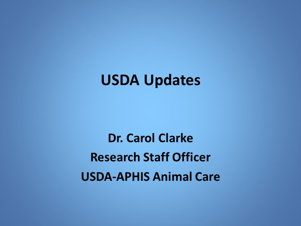 USDA Updates Dr. Carol Clarke Research Staff Officer USDA-APHIS Animal Care