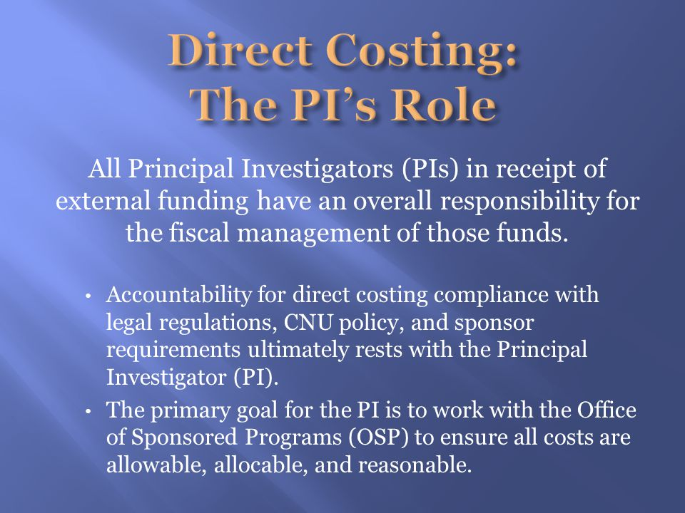 All Principal Investigators (PIs) in receipt of external funding have an overall responsibility for the fiscal management of those funds.
