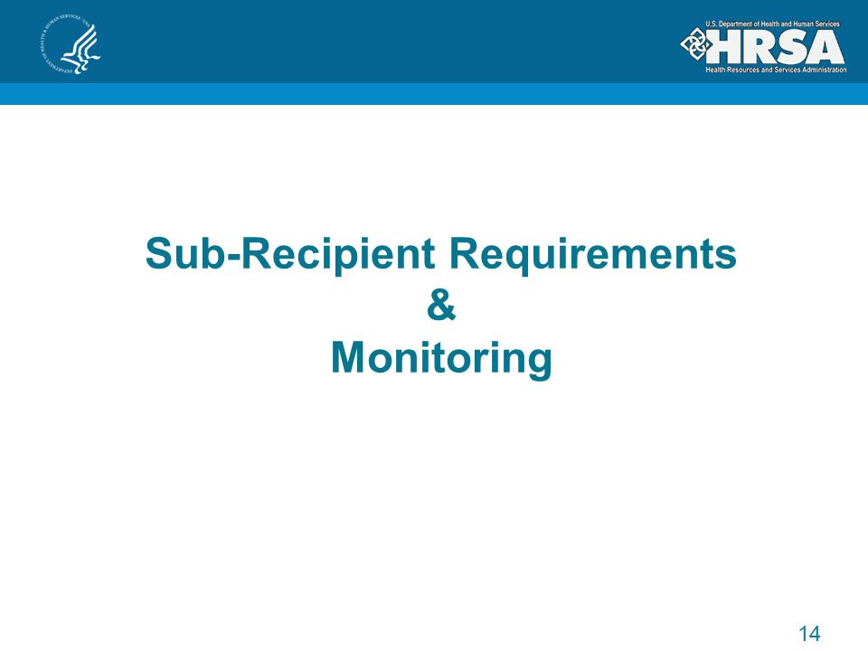 Sub-Recipient Requirements & Monitoring 14