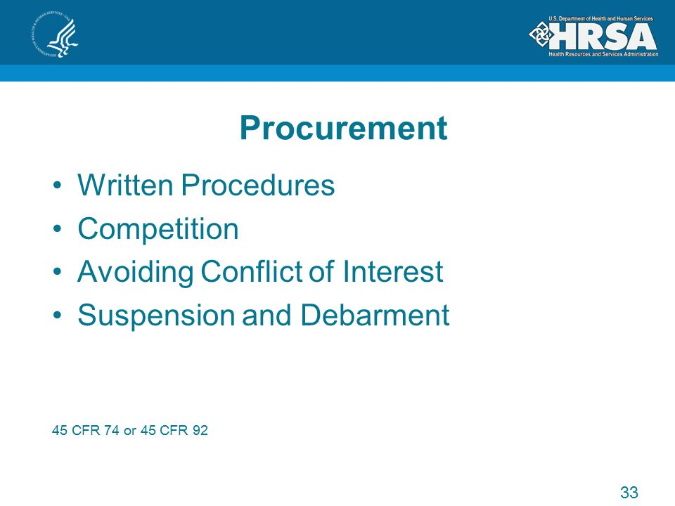 Procurement Written Procedures Competition Avoiding Conflict of Interest Suspension and Debarment 45 CFR 74 or 45 CFR 92 33
