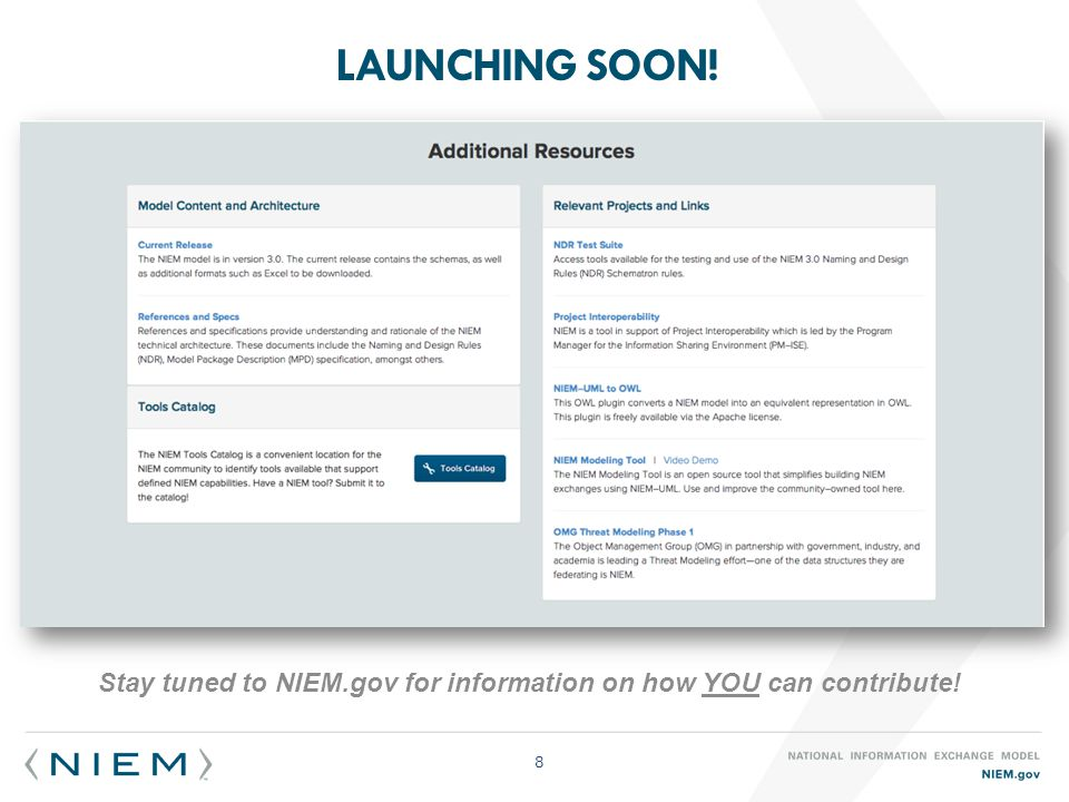 8 Stay tuned to NIEM.gov for information on how YOU can contribute!