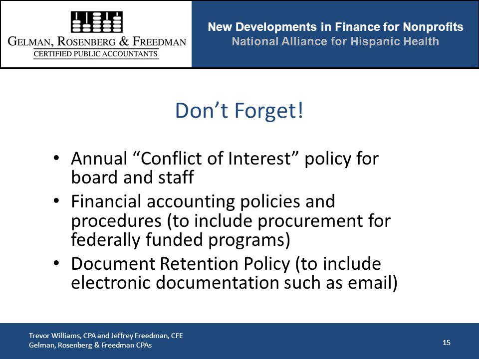 New Developments in Finance for Nonprofits National Alliance for Hispanic Health Trevor Williams, CPA and Jeffrey Freedman, CFE Gelman, Rosenberg & Freedman CPAs Don't Forget.