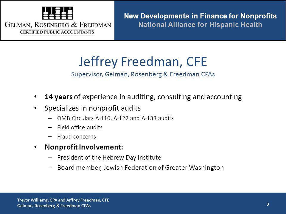 New Developments in Finance for Nonprofits National Alliance for Hispanic Health Trevor Williams, CPA and Jeffrey Freedman, CFE Gelman, Rosenberg & Fr