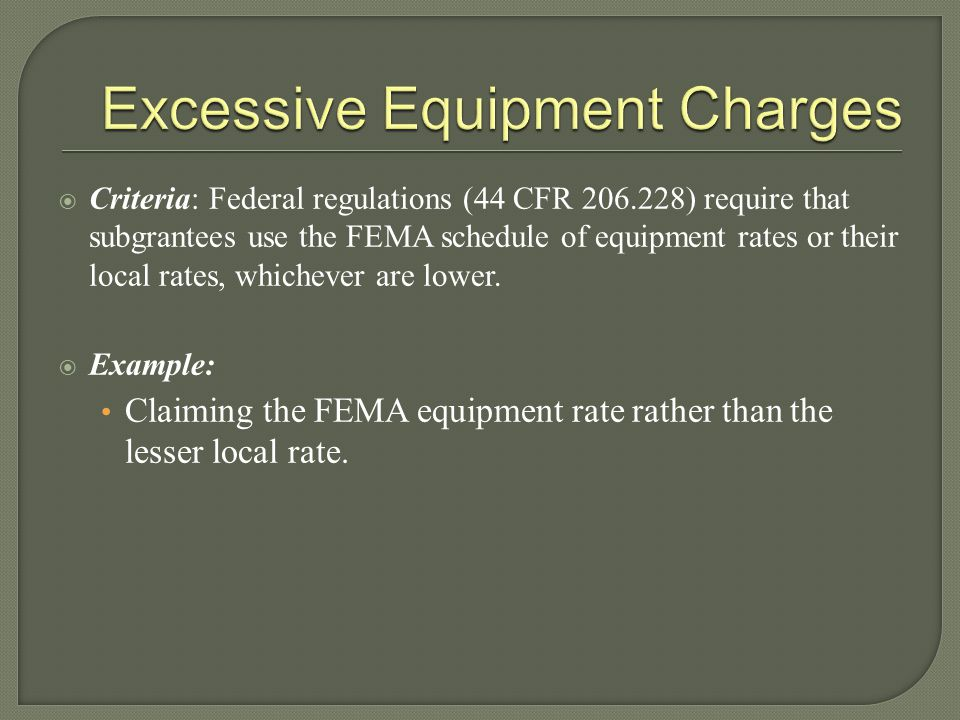  Criteria: Federal regulations (44 CFR 206.228) require that subgrantees use the FEMA schedule of equipment rates or their local rates, whichever are lower.