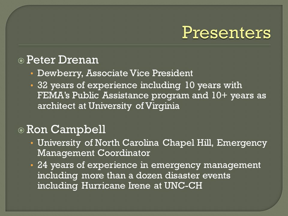  Peter Drenan Dewberry, Associate Vice President 32 years of experience including 10 years with FEMA's Public Assistance program and 10+ years as architect at University of Virginia  Ron Campbell University of North Carolina Chapel Hill, Emergency Management Coordinator 24 years of experience in emergency management including more than a dozen disaster events including Hurricane Irene at UNC-CH