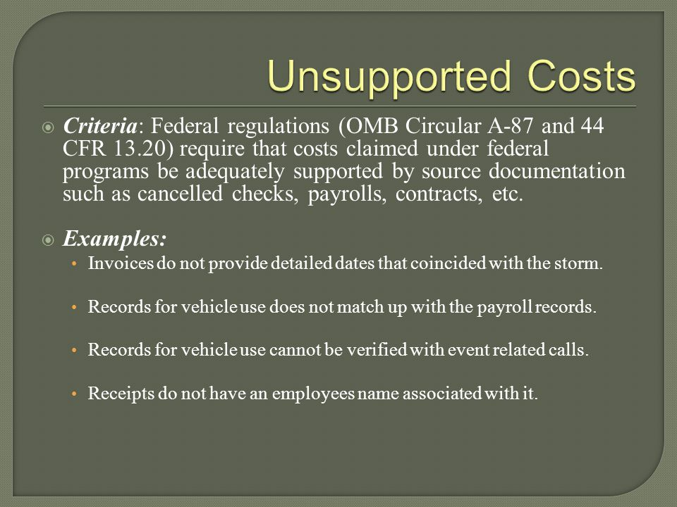 Criteria: Federal regulations (OMB Circular A-87 and 44 CFR 13.20) require that costs claimed under federal programs be adequately supported by source documentation such as cancelled checks, payrolls, contracts, etc.