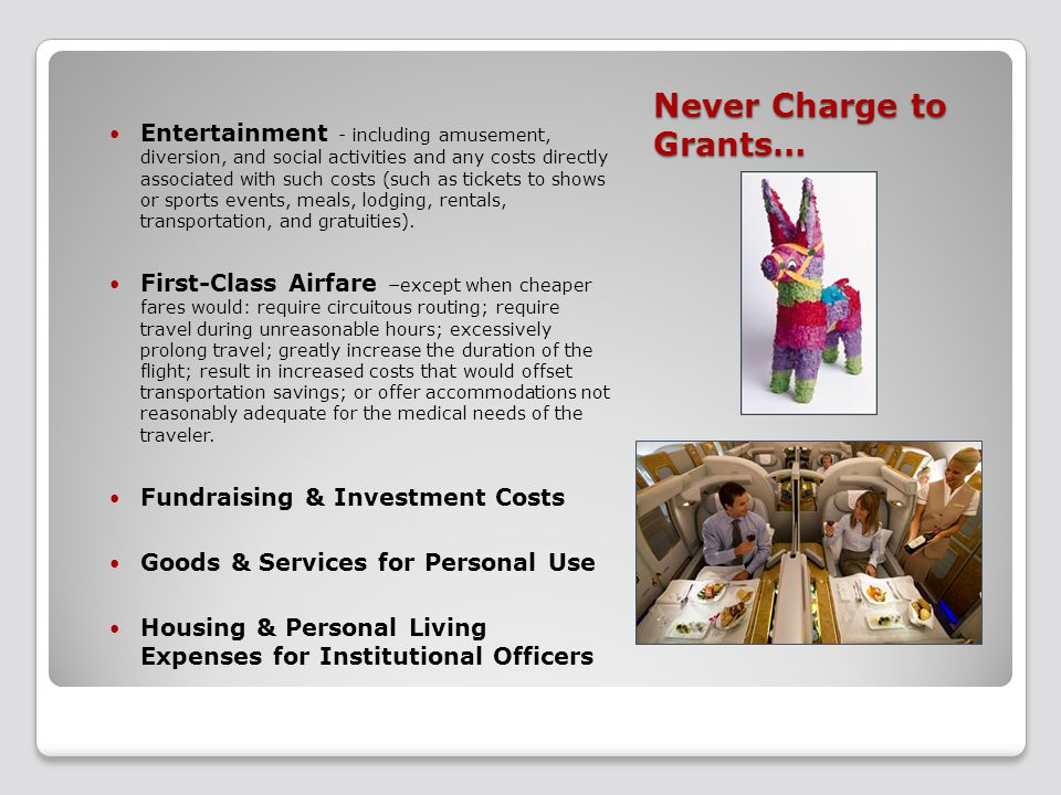 Never Charge to Grants… Entertainment - including amusement, diversion, and social activities and any costs directly associated with such costs (such