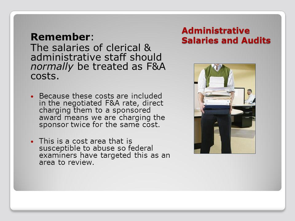 Administrative Salaries and Audits Remember: The salaries of clerical & administrative staff should normally be treated as F&A costs. Because these co